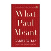 WHAT PAUL MEANT by GARRY WILLS