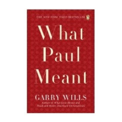 WILLS, GARRY WHAT PAUL MEANT by GARRY WILLS