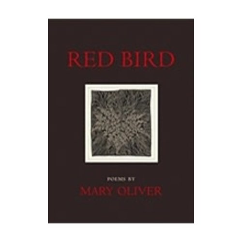 OLIVER, MARY RED BIRD: POEMS by MARY OLIVER
