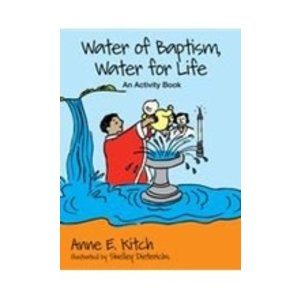 KITCH, ANNE WATER OF BAPTISM WATER FOR LIFE by ANNE KITCH