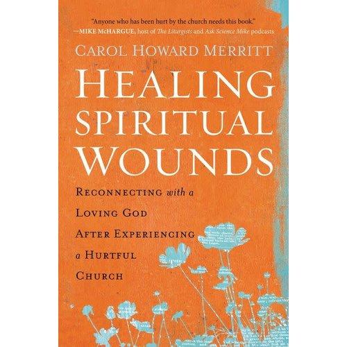 MERRITT, CAROL HOWARD HEALING SPIRITUAL WOUNDS : RECONNECTING WITH A LOVING GOD AFTER EXPERIENCING A HURTFUL CHURCH by CAROL HOWARD MERRITT