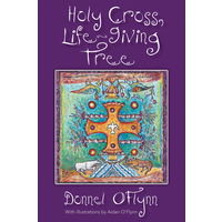 HOLY CROSS,  LIFE-GIVING TREE by DONNEL O'FLYNN