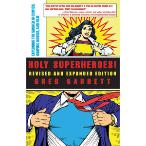 GARRETT, GREG HOLY SUPERHEROES : EXPLORING THE SACRED IN COMICS GRAPHIC NOVELS AND FILM by GREG GARRETT