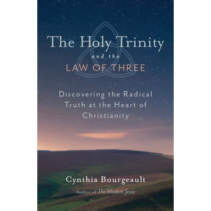 BOURGEAULT, CYNTHIA THE HOLY TRINITY AND THE LAW OF THREE