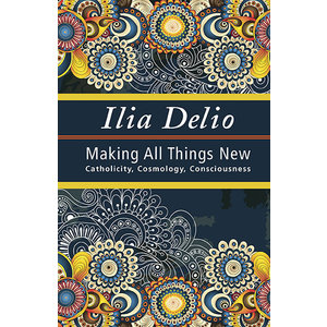 DELIO, ILIA MAKING ALL THINGS NEW