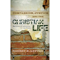 COMPASSION JUSTICE AND THE CHRISTIAN LIFE by ROBERT LUPTON