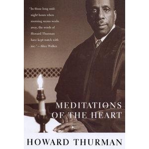 THURMAN, HOWARD MEDITATIONS OF THE HEART