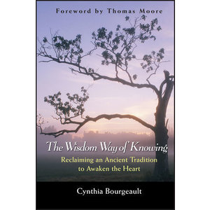 BOURGEAULT, CYNTHIA THE WISDOM WAY OF KNOWING