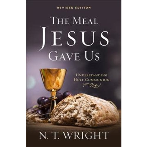 WRIGHT, N.T. THE MEAL JESUS GAVE US:  UNDERSTANDING HOLY COMMUNION