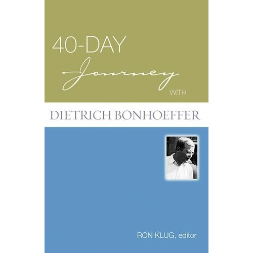 BONHOEFFER, DIETRICH 40 DAY JOURNEY WITH DIETRICH BONHOEFFER by DIETRICH BONHOEFFER