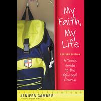 MY FAITH, MY LIFE ;  A TEEN'S GUIDE TO THE EPISCOPAL CHURCH