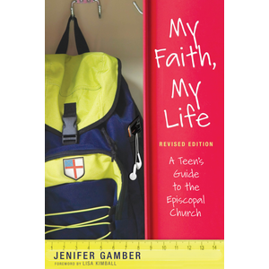 GAMBER, JENIFER MY FAITH, MY LIFE ;  A TEEN'S GUIDE TO THE EPISCOPAL CHURCH
