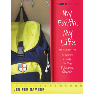 GAMBER, JENIFER MY FAITH, MY LIFE LEADERS GUIDE : A TEEN'S GUIDE TO THE EPISCOPAL CHURCH