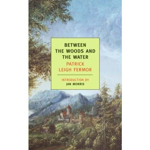 FERMOR, PATRICK BETWEEN THE WOODS AND THE WATER: ON FOOT TO CONSTANTINOPLE: FROM THE MIDDLE DANUBE TO THE IRON GATES