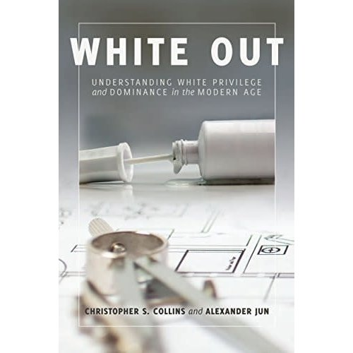 JUN AND COLLINS WHITE OUT: UNDERSTANDING WHITE PRIVILEGE AND DOMINANCE IN THE MODERN AGE