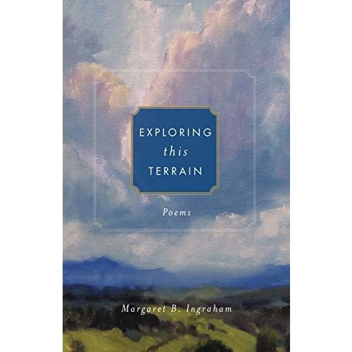 INGRAHAM, MARGARET EXPLORING THIS TERRAIN : POEMS