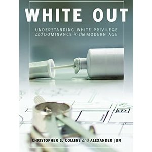 JUN AND COLLINS WHITE OUT: UNDERSTANDING WHITE PRIVILEGE AND DOMINANCE IN THE MODERN AGE by Collins and Jun