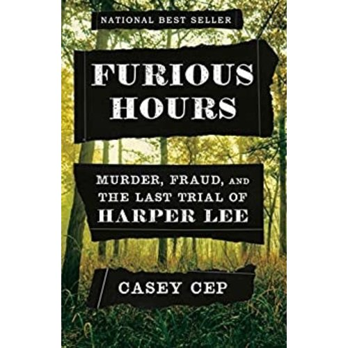 CEP, CASEY FURIOUS HOURS: MURDER, FRAUD, AND THE LAST TRIAL OF HARPER LEE by CASEY CEP