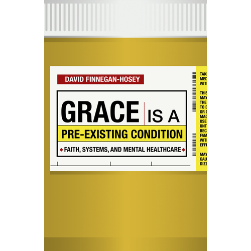 GRACE IS A PRE-EXISTING CONDITION : Faith, Systems, and Mental Healthcare