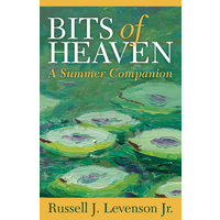 BITS OF HEAVEN : A SUMMER COMPANION by RUSSELL J. LEVENSON