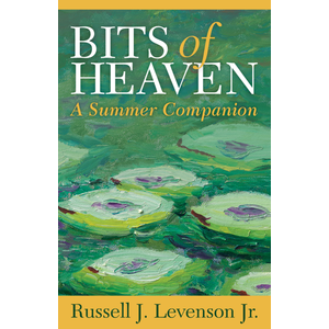 LEVENSON, RUSSELL J. BITS OF HEAVEN : A SUMMER COMPANION by RUSSELL J. LEVENSON
