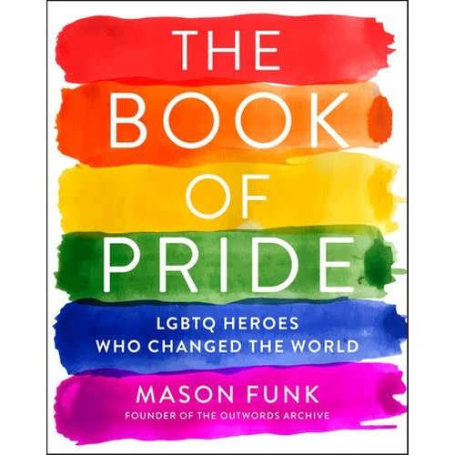 FUNK, MASON THE BOOK OF PRIDE : LGBTQ HEROES WHO CHANGED THE WORLD