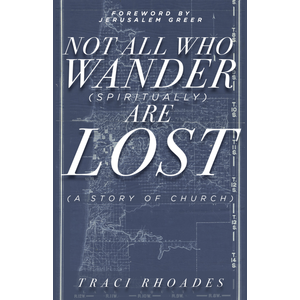 RHOADES, TRACI NOT ALL WHO WANDER (SPIRITUALLY) ARE LOST by TRACI RHOADES