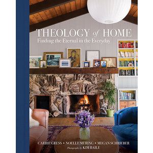GRESS,MERRING THEOLOGY OF HOME : FINDING THE ETERNAL IN THE EVERYDAY by GRESS, MERING and BAILE