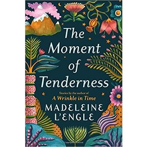 L'ENGLE, MADELEINE THE MOMENT OF TENDERNESS