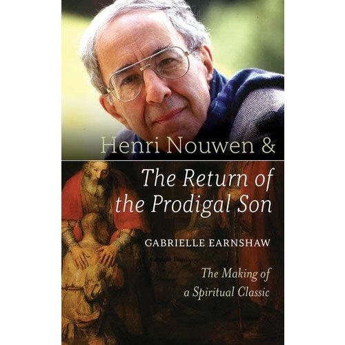 HENRI NOUWEN AND THE RETURN OF THE PRODIGAL SON by Gabrielle Earnshaw