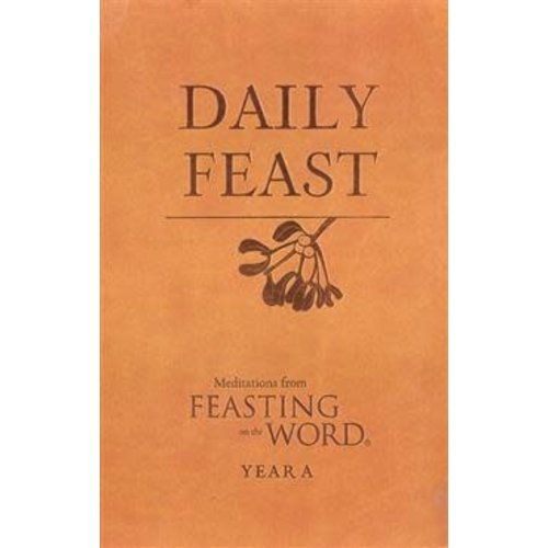 DAILY FEAST: YEAR A - MEDITATIONS FROM FEASTING ON THE WORD by BOSTROM/CALDWELL