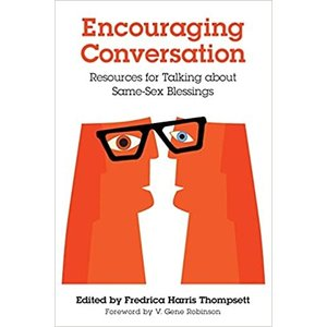 THOMPSETT, FREDRICA HARRIS ENCOURAGING CONVERSATIONS : RESOURCES FOR TALKING ABOUT SAME SEX BLESSINGS