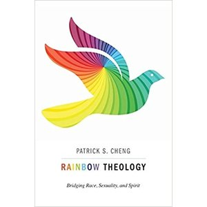 CHENG, PATRICK RAINBOW THEOLOGY : BRIDGING RACE SEX AND SPIRIT