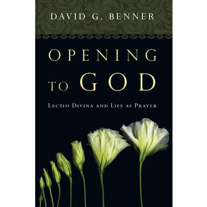 OPENING TO GOD : LECTIO DIVINA AND LIFE AS PRAYER by DAVID BENNER