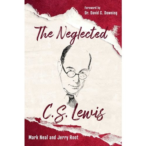 THE NEGLECTED C S LEWIS : Exploring the Riches of His Most Overlooked Books by MARK NEAL and JERRY ROOT