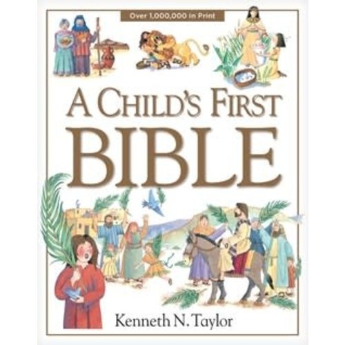 A CHILD'S FIRST BIBLE by KENNETH N TAYLOR