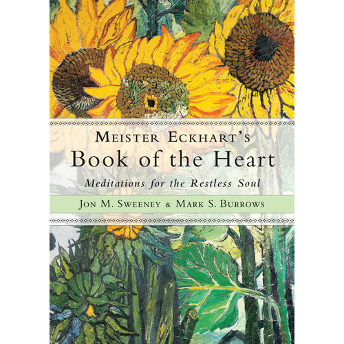 MEISTER ECKHARTS BOOK OF THE HEART by JON SWEENEY & MARK BURROWS