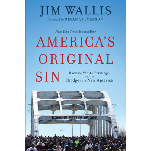 AMERICA'S ORIGINAL SIN: Racism, White Privilege, and the Bridge to a New America by JIM WALLIS