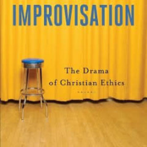 IMPROVISATION: THE DRAMA OF CHRISTIAN ETHICS BY SAMUEL WELLS