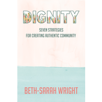DIGNITY : Seven Strategies for Creating Authentic Community by BETH-SARAH WRIGHT