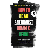 HOW TO BE AN ANTIRACIST by Ibrahim Kendi