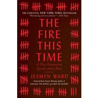 THE FIRE THIS TIME : A New Generation Speaks about Race by Jesmyn Ward