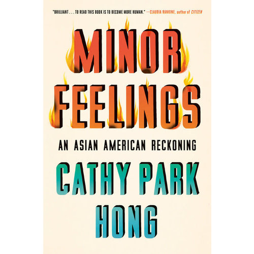 MINOR FEELINGS : An Asian American Reckoning by Cathy Park Hong