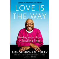 LOVE IS THE WAY by BISHOP MICHAEL CURRY