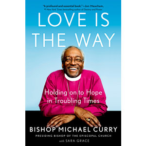 CURRY, MICHAEL LOVE IS THE WAY by BISHOP MICHAEL CURRY