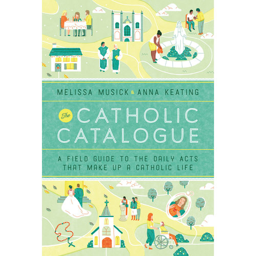 CATHOLIC CATALOGUE - A FIELD GUIDE TO DAILY ACTS by MELISSA MUSICK & ANNA KEATING