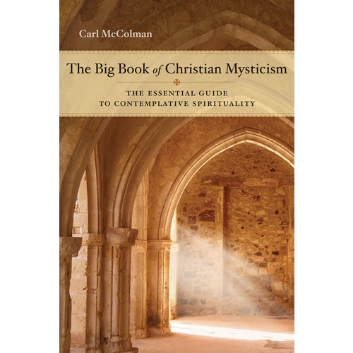 THE BIG BOOK OF CHRISTIAN MYSTICISM: THE ESSENTIAL GUIDE TO CONTEMPLATIVE SPIRITUALITY by CARL MCCOLMAN