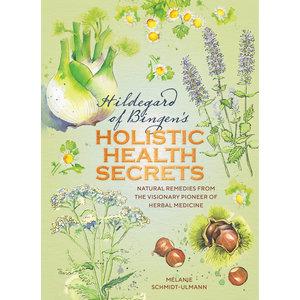 Hildegarde of Bingen's Holistic Health Secrets by Mélanie Schmidt-Ulmann