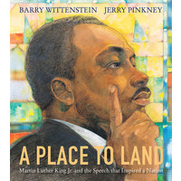 A Place to Land: Martin Luther King Jr. and the Speech That Inspired a Nation by Barry Wittenstein
