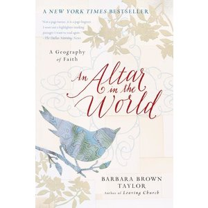 AN ALTAR IN THE WORLD by BARBARA BROWN TAYLOR